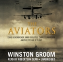 The Aviators : Eddie Rickenbacker, Jimmy Doolittle, Charles Lindbergh, and the Epic Age of Flight - eAudiobook