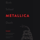 Birth School Metallica Death, Vol. 1 - eAudiobook