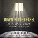 Down in the Chapel : Religious Life in an American Prison - eAudiobook