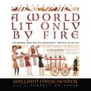 A World Lit Only by Fire : The Medieval Mind and the Renaissance; Portrait of an Age - eAudiobook