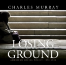 Losing Ground : American Social Policy, 1950-1980 - eAudiobook