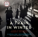 A Train in Winter : A Story of Resistance, Friendship, and Survival - eAudiobook