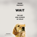 Wait : The Art and Science of Delay - eAudiobook
