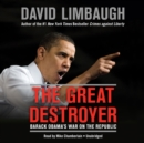 The Great Destroyer : Barack Obama's War on the Republic - eAudiobook