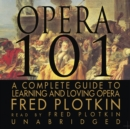 Opera 101 : A Complete Guide to Learning and Loving Opera - eAudiobook