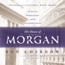 The House of Morgan : An American Banking Dynasty and the Rise of Modern Finance - eAudiobook