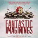 Fantastic Imaginings : A Journey through 3500 Years of Imaginative Writing, Comprising Fantasy, Horror, and Science Fiction - eAudiobook