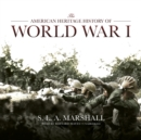The American Heritage History of World War I - eAudiobook