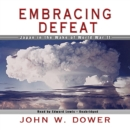 Embracing Defeat : Japan in the Wake of World War II - eAudiobook