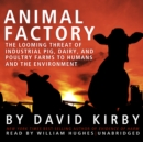Animal Factory : The Looming Threat of Industrial Pig, Dairy, and Poultry Farms to Humans and the Environment - eAudiobook