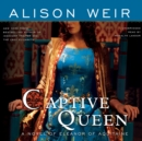 Captive Queen : A Novel of Eleanor of Aquitaine - eAudiobook