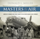 Masters of the Air : America's Bomber Boys Who Fought the Air War against Nazi Germany - eAudiobook
