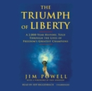 The Triumph of Liberty : A 2,000-Year History, Told through the Lives of Freedom's Greatest Champions - eAudiobook