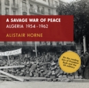 A Savage War of Peace : Algeria 1954-1962 - eAudiobook