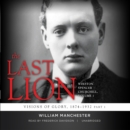The Last Lion: Winston Spencer Churchill, Vol. 1 : Visions of Glory, 1874-1932 - eAudiobook