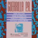 Guerrilla P.R. : How You Can Wage an Effective Publicity Campaign...without Going Broke - eAudiobook