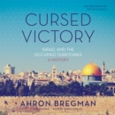 Cursed Victory : Israel and the Occupied Territories; A History - eAudiobook