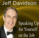 Speaking Up for Yourself on the Job : Getting More of What You Want More of the Time - eAudiobook
