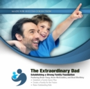 The Extraordinary Dad : Establishing a Strong Family Foundation - eAudiobook