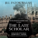 The Late Scholar : The New Lord Peter Wimsey / Harriet Vane Mystery - eAudiobook