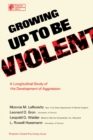 Growing Up to Be Violent : A Longitudinal Study of the Development of Aggression - eBook