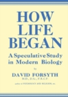How Life Began : A Speculative Study in Modern Biology - eBook