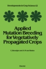 Applied Mutation Breeding for Vegetatively Propagated Crops - eBook