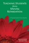 Teaching Students With Mental Retardation : A Practical Guide for Every Teacher - eBook