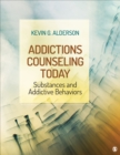 Addictions Counseling Today : Substances and Addictive Behaviors - Book