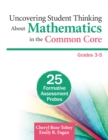 Uncovering Student Thinking About Mathematics in the Common Core, Grades 3-5 : 25 Formative Assessment Probes - eBook