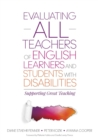 Evaluating ALL Teachers of English Learners and Students With Disabilities : Supporting Great Teaching - Book
