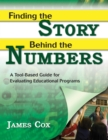 Finding the Story Behind the Numbers : A Tool-Based Guide for Evaluating Educational Programs - eBook