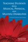 Teaching Students With Medical, Physical, and Multiple Disabilities : A Practical Guide for Every Teacher - eBook