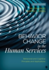 Behavior Change in the Human Services : Behavioral and Cognitive Principles and Applications - eBook