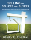 Selling to Sellers and Buyers: The Real Estate Consultant's Handbook - eBook