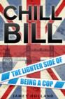 Chill Bill : The Lighter Side of Being a Cop - eBook