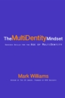 The Multidentity Mindset : Success Skills for the Age of Multidentity - eBook