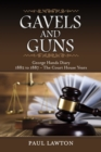 Gavels and Guns : George Hands Diary 1882 to 1887 the Court House Years - eBook