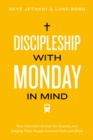 Discipleship With Monday in Mind : How Churches Across the Country Are Helping Their People Connect Faith and Work - eBook