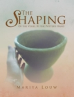 The Shaping : Of the Vessel by the Potter's Hand - eBook