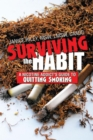 Surviving the Habit : A Nicotine Addict's Guide to Quitting Smoking - eBook