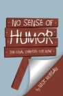 No Sense of Humor : The Final Chapter: for Now - eBook
