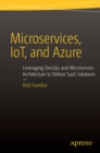 Microservices, IoT and Azure : Leveraging DevOps and Microservice Architecture to deliver SaaS Solutions - eBook