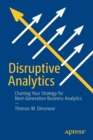 Disruptive Analytics : Charting Your Strategy for Next-Generation Business Analytics - Book