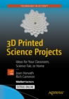 3D Printed Science Projects : Ideas for your classroom, science fair or home - eBook