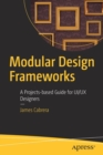 Modular Design Frameworks : A Projects-based Guide for UI/UX Designers - Book
