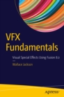 VFX Fundamentals : Visual Special Effects Using Fusion 8.0 - eBook