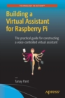 Building a Virtual Assistant for Raspberry Pi : The practical guide for constructing a voice-controlled virtual assistant - Book