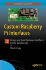 Custom Raspberry Pi Interfaces : Design and build hardware interfaces for the Raspberry Pi - eBook