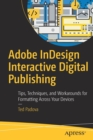 Adobe InDesign Interactive Digital Publishing : Tips, Techniques, and Workarounds for Formatting Across Your Devices - Book